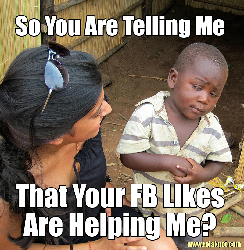 So you are telling me that your FB likes are helping me?