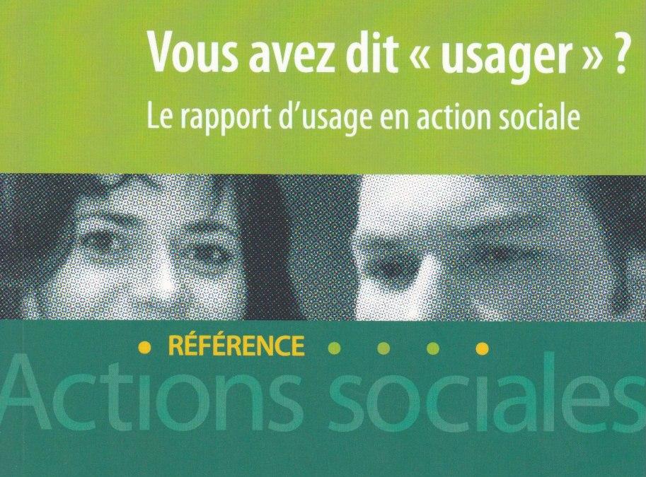 """Vous avez dit """"Usager"""" ? Le rapport d'usage en action sociale (2ème édition)"""