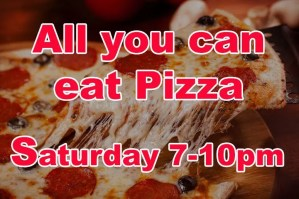 Pizza image with text All you Can Eat Pizza Saturday 7-10pm