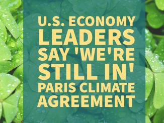 "Leaders U.S. Economy ""We Are Still In"" Paris Climate Agreement"