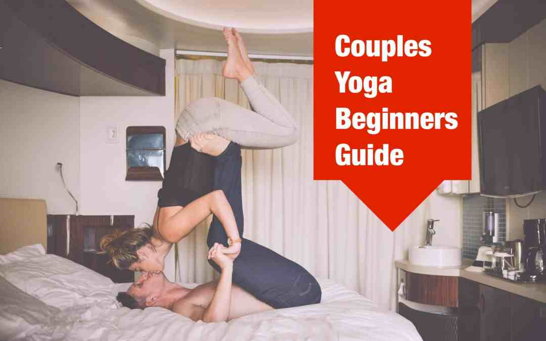 Couples Yoga The Complete Beginners Guide Www Romantify Com
