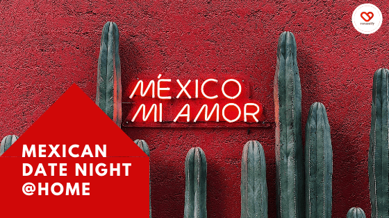 How to organize a Mexican Date Night at Home