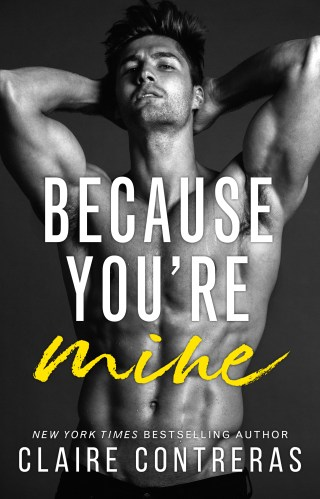 Release Blitz | Because You're Mine by Claire Contreras