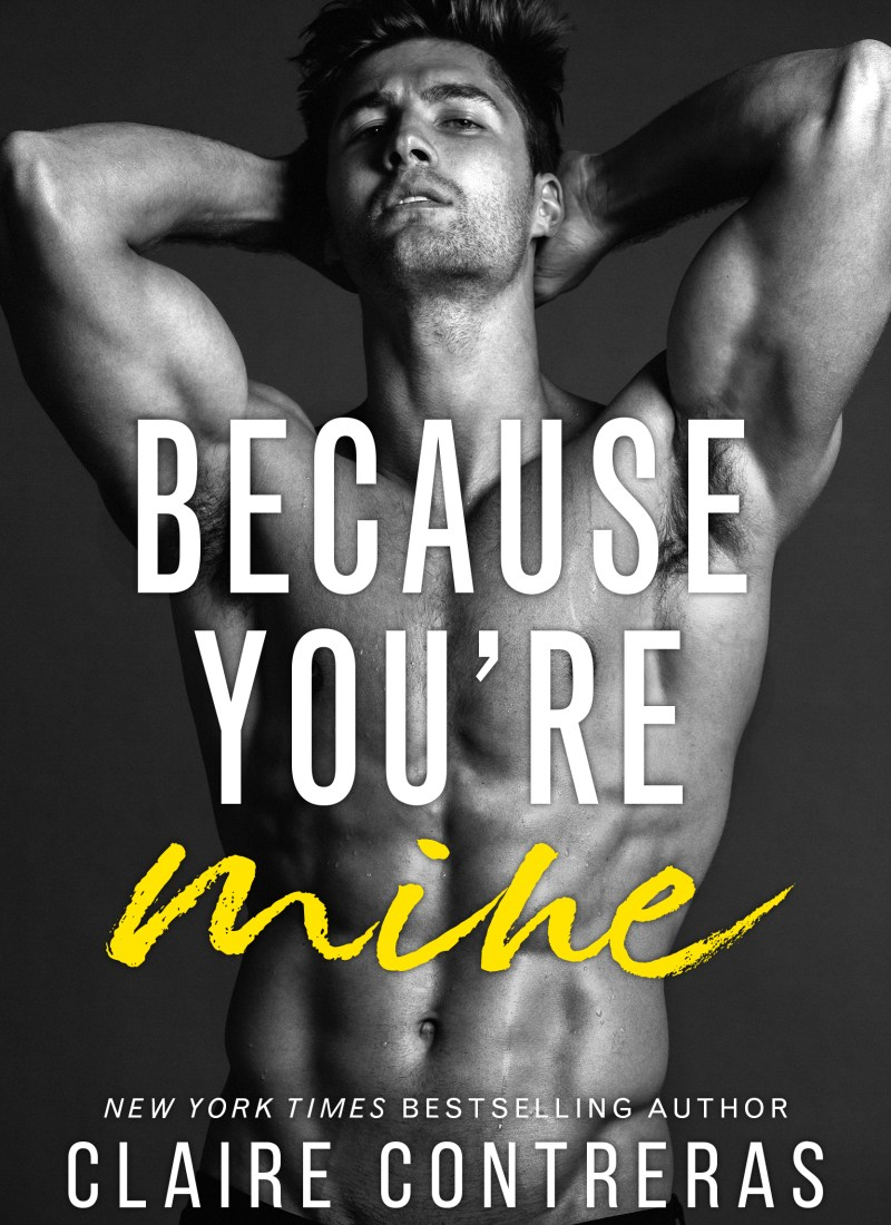 Release Blitz   Because You're Mine by Claire Contreras