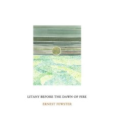 Litany Before The Dawn of Fire by Ernest Fewster