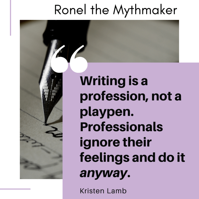 writing is a profession not a playpen professionals ignore their feelings and do it anyway kristen lamb