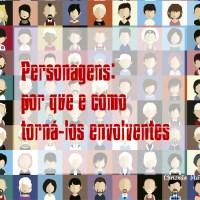 Personagens: por que e como torná-los envolventes