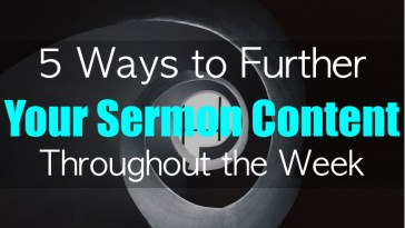 5 Ways to Further Your Sermon Content Throughout The Week