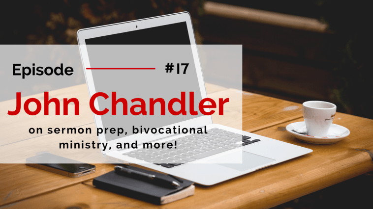 RPP 017: John Chandler on Sermon Prep, Bivocational Ministry, and More!