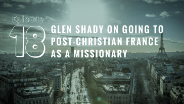 RPP 018: Glen Shady on Going to Post-Christian France as a Missionary