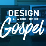 Design is a Tool for the Gospel, Here's How to Do it Better