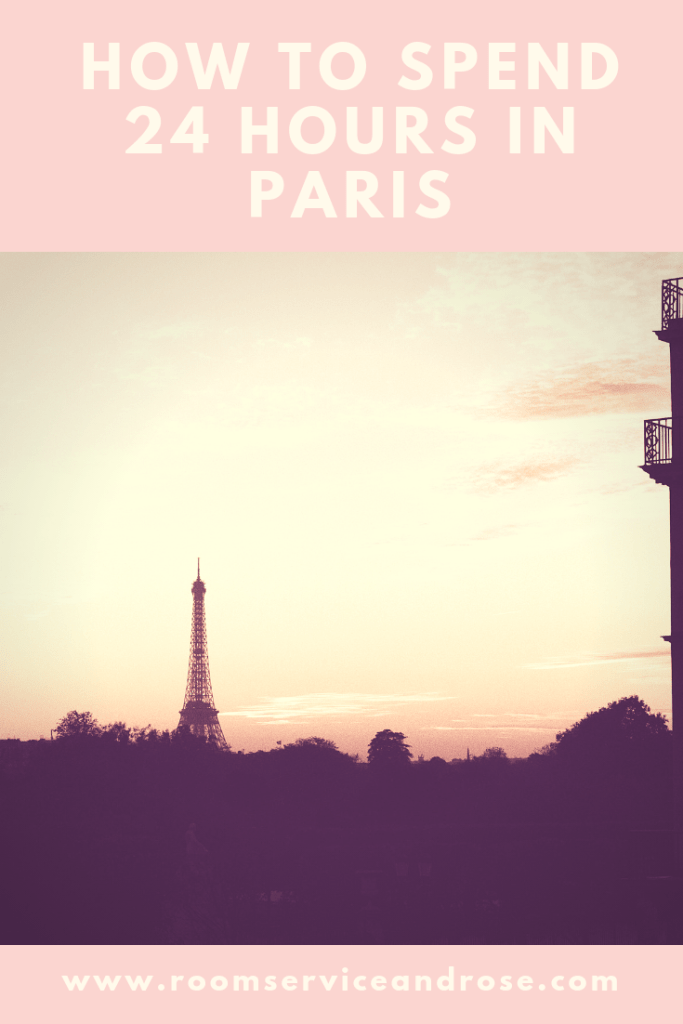 How to Spend 24 Hours in Paris Travel Guide Room Service and Rose Lacy Transeau Paris Travel Guide Eiffel Tower Sunset