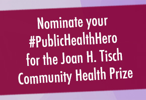 Nominate your #PublicHealthHero for the Joan H. Tisch Community Health Prize