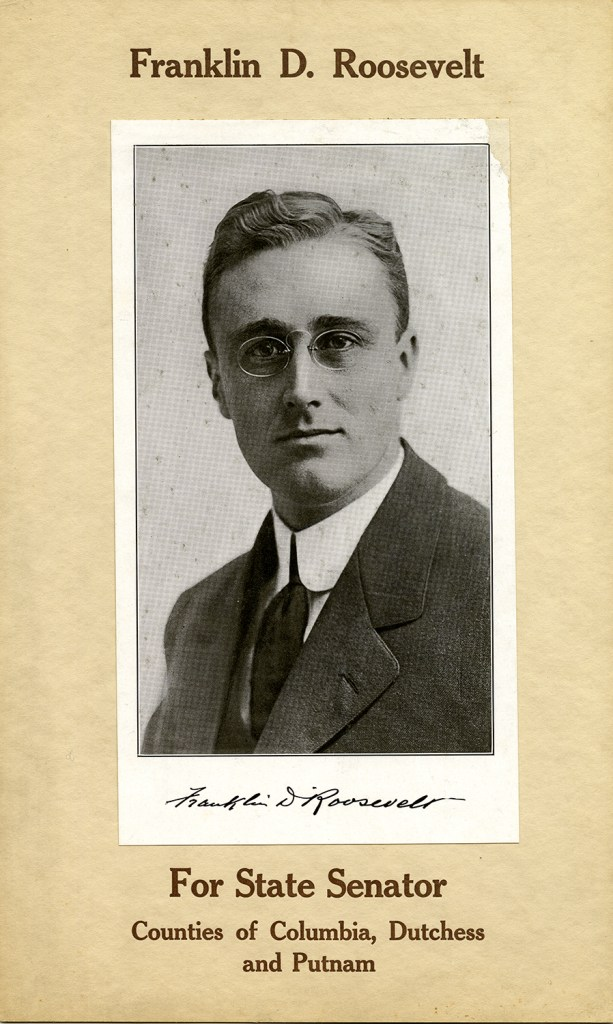 Franklin D. Roosevelt For State Senator. Counties of Columbia, Dutchess and Putnam. 1910. (FDRL)