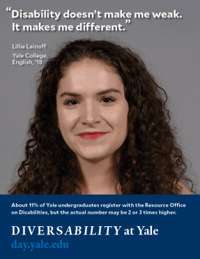 "A headshot of Lillie Lainoff in Diversability at Yale's poster campaign. She appears to be white and has long, curly brown hair. Her quotation is superimposed onto the image: ""Disability doesn't make me weak. It makes me different."