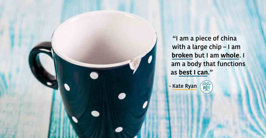 """Quote by Kate Ryan: """"I am a piece of china with a large chip – I am broken but I am whole. I am a body that functions as best I can."""" To the left is dark blue porcelain mug with white polka dots. The mug is chipped."""
