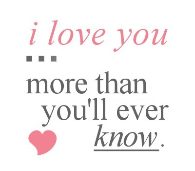 i love you more than you will ever know quote