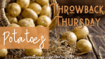 Throwback Thursday...Potatoes