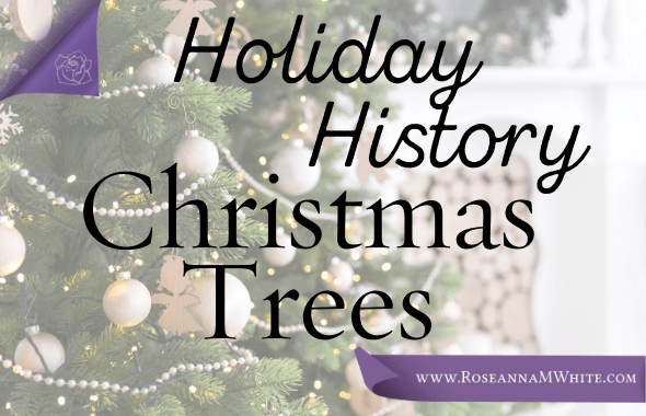 Holiday History ~ Christmas Trees
