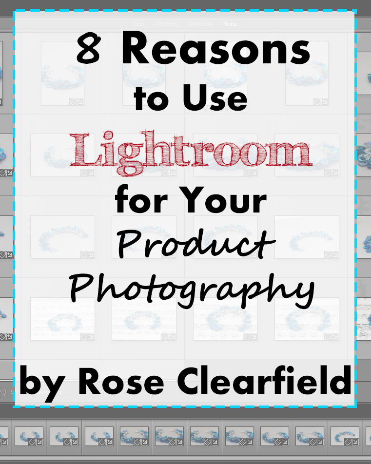 8 Reasons to Use Lightroom for Your Product Photography. Get this resource FREE when you purchase my Jewelry and Other Small Item Product Photography ebook! | http://www.roseclearfield.com