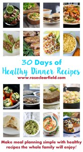 30 Days of Healthy Dinner Recipes. Make meal planning stress-free with simple, healthy recipes the whole family will enjoy! | http://www.roseclearfield.com