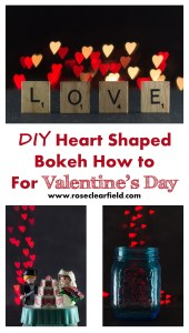 DIY Heart Shaped Bokeh How to for Valentine's Day | http://www.roseclearfield.com