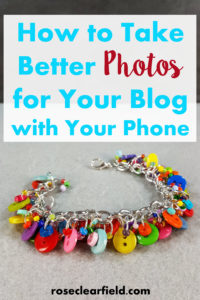 Blogging 101: How to Take Better Photos for Your Blog with Your Phone | https://www.roseclearfield.com