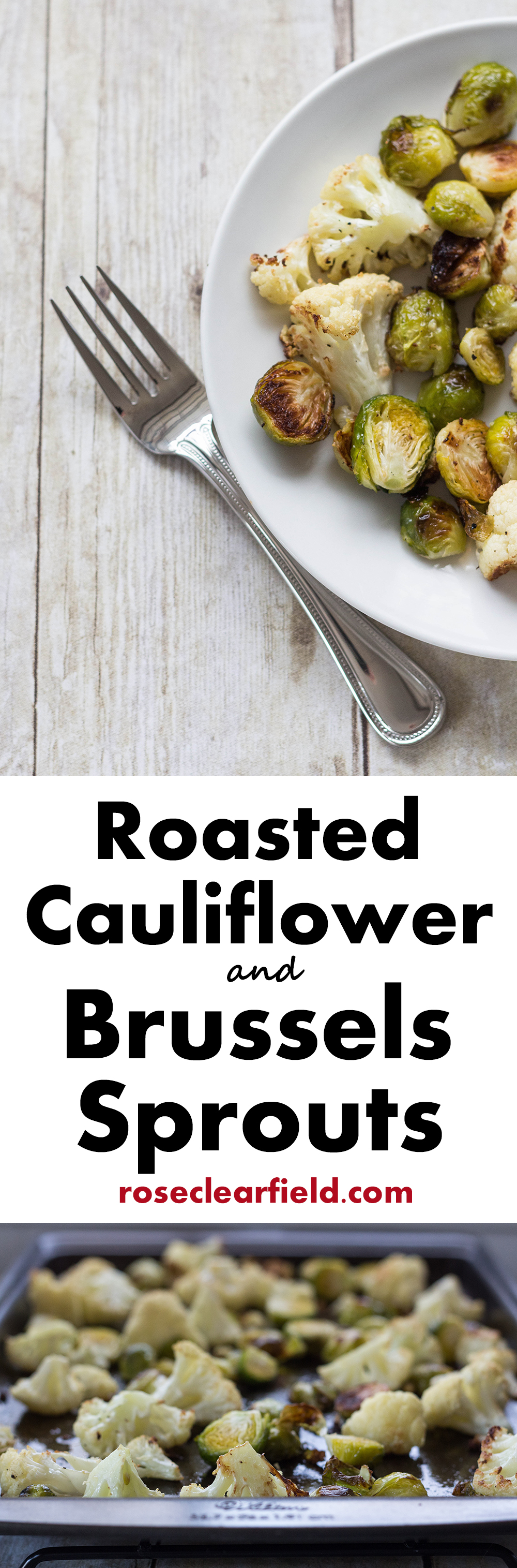Roasted Cauliflower and Brussels Sprouts...simple, healthy, and delicious! | http://www.roseclearfield.com