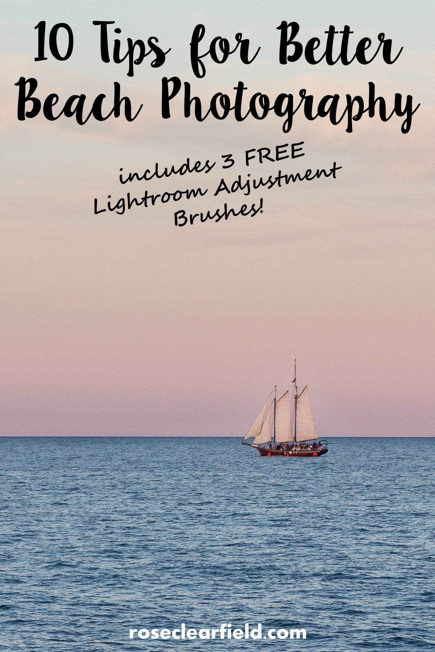 10 Tips for Better Beach Photography   http://www.roseclearfield.com