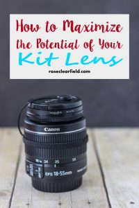 How to Maximize the Potential of Your Kit Lens | https://www.roseclearfield.com