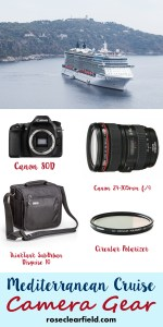 Mediterranean Cruise Camera Gear | https://www.roseclearfield.com