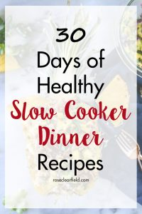 30 Days of Healthy Slow Cooker Dinner Recipes | https://www.roseclearfield.com