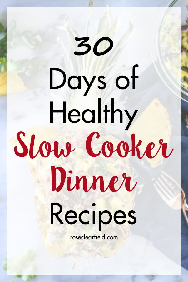 30 Days of Healthy Slow Cooker Dinner Recipes | http://www.roseclearfield.com