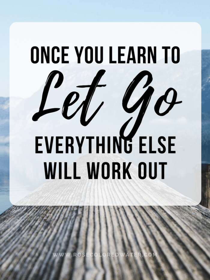 Once you learn to let go, everything else will work out. | Rose Colored Water #motivation #success #relax #quotes