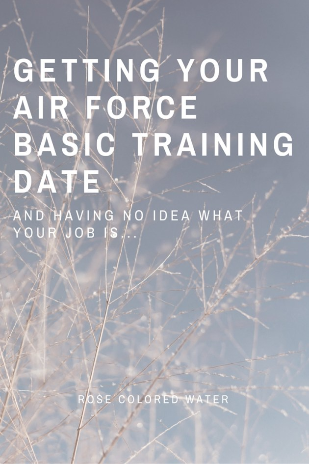 Getting your date for BMT without having any idea of what your job will be.