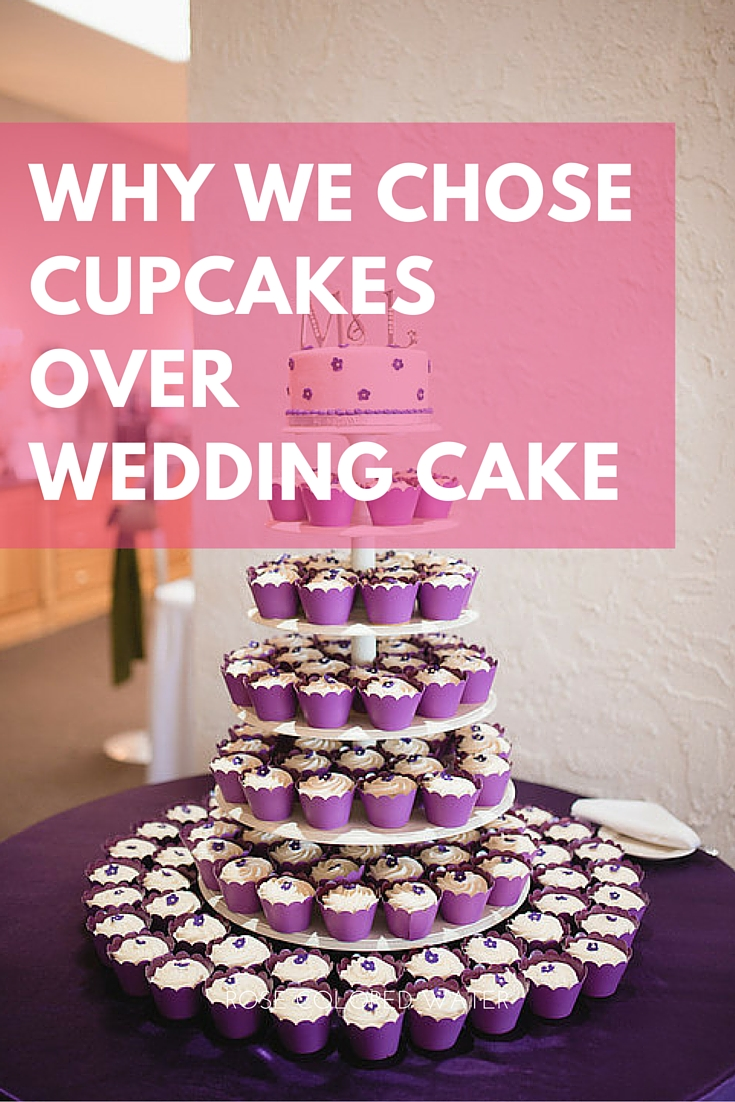 Why We Chose Cupcakes Over Wedding Cake | Rose Colored Water