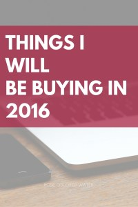 Things I Will Be Buying in 2016