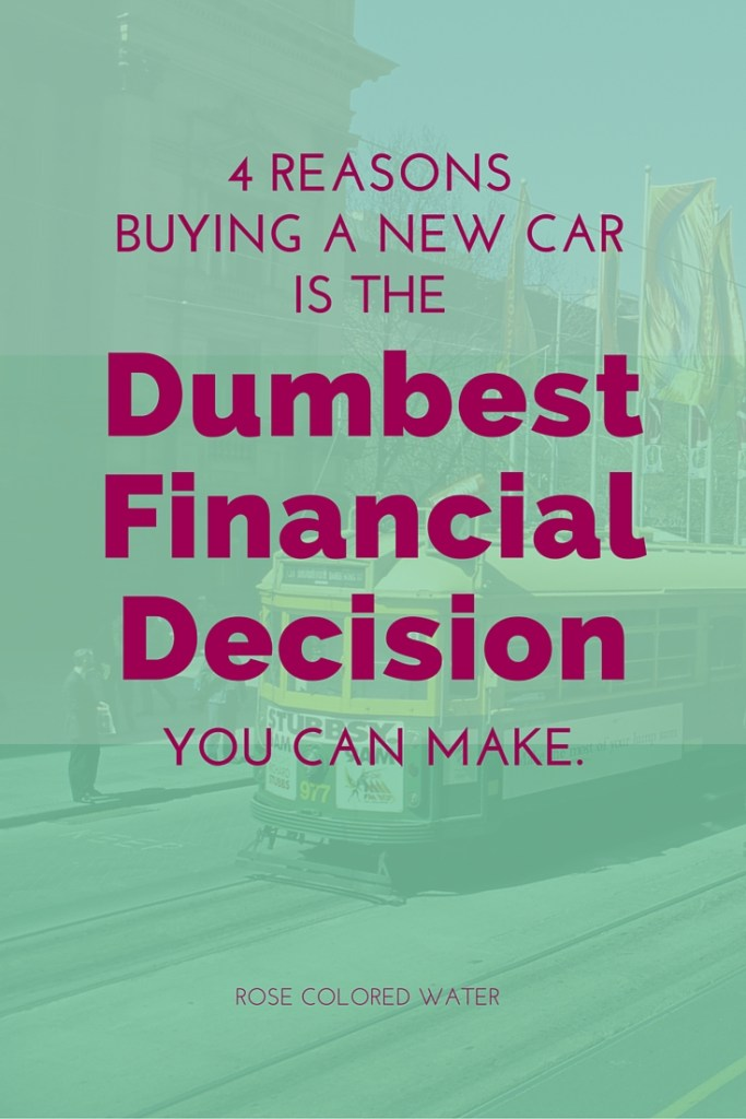 4 Reasons Buying a New Car is the Dumbest Financial Decision you can make.