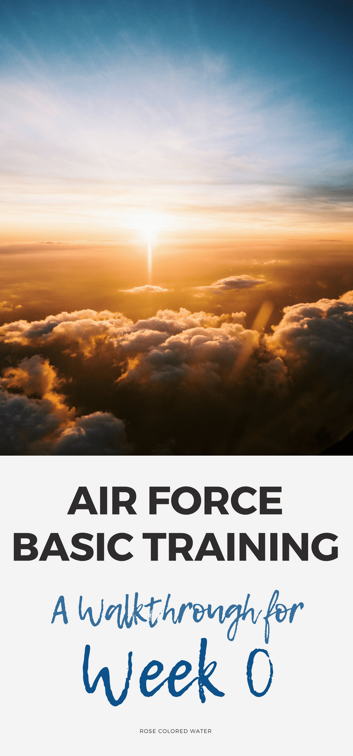 Air Force Basic Training: Week 0 | Rose Colored Water