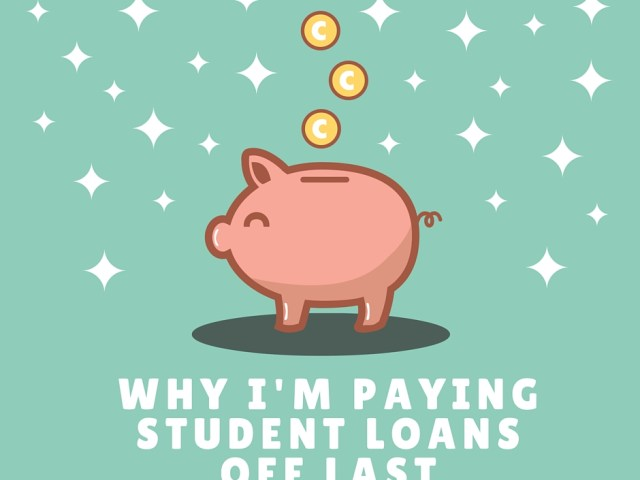 Why I'm Paying Student Loans Off Last