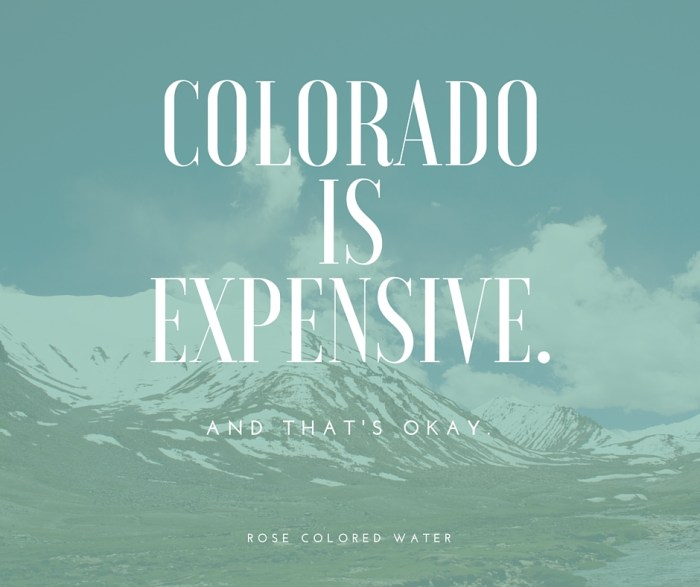 Colorado is expensive, and that's okay. | Rose Colored Water