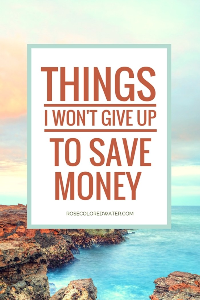 What would you give up to save money? Here's a list of things you won't find me giving up to save a dime. #finance #debt | Rose Colored Water