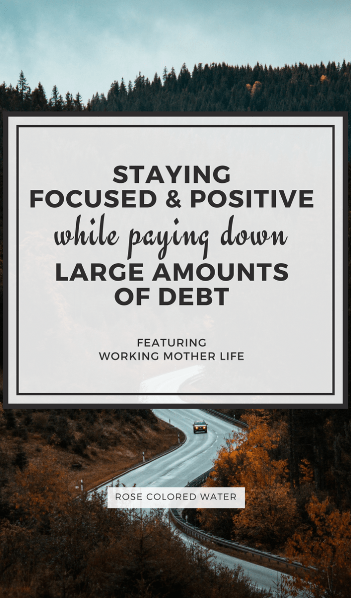 Staying Positive while paying Down Large Amounts of Debt | Rose Colored Water