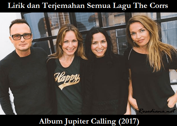 the corrs terbaru, album the corrs terbaru jupiter calling, lirik dan terjemahan jupiter calling the corrs, kenapa the corrs bubar, the corrs 2017