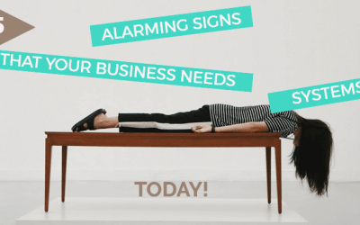 5 Alarming Signs That Your Business Needs Systems