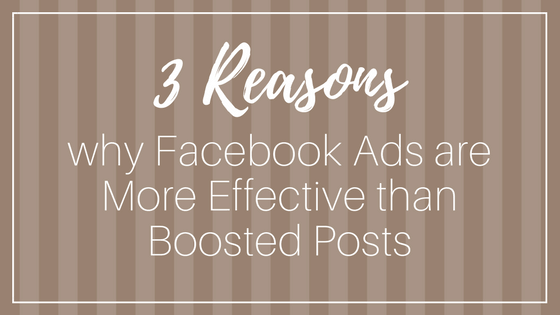 3 Reasons Why Facebook Ads are More Effective than Boosted Posts