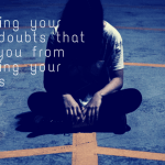 Silencing your doubts: my advice