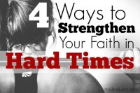 4 Ways to Strengthen Your Faith in Hard Times