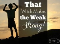 That Which Makes the Weak Strong