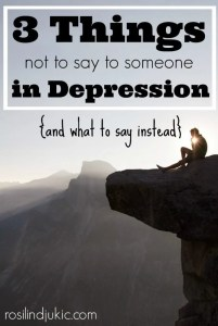 Sometimes its hard to know what to say to someone in a depression. Here are 3 things we shouldn't say, and what to say instead.